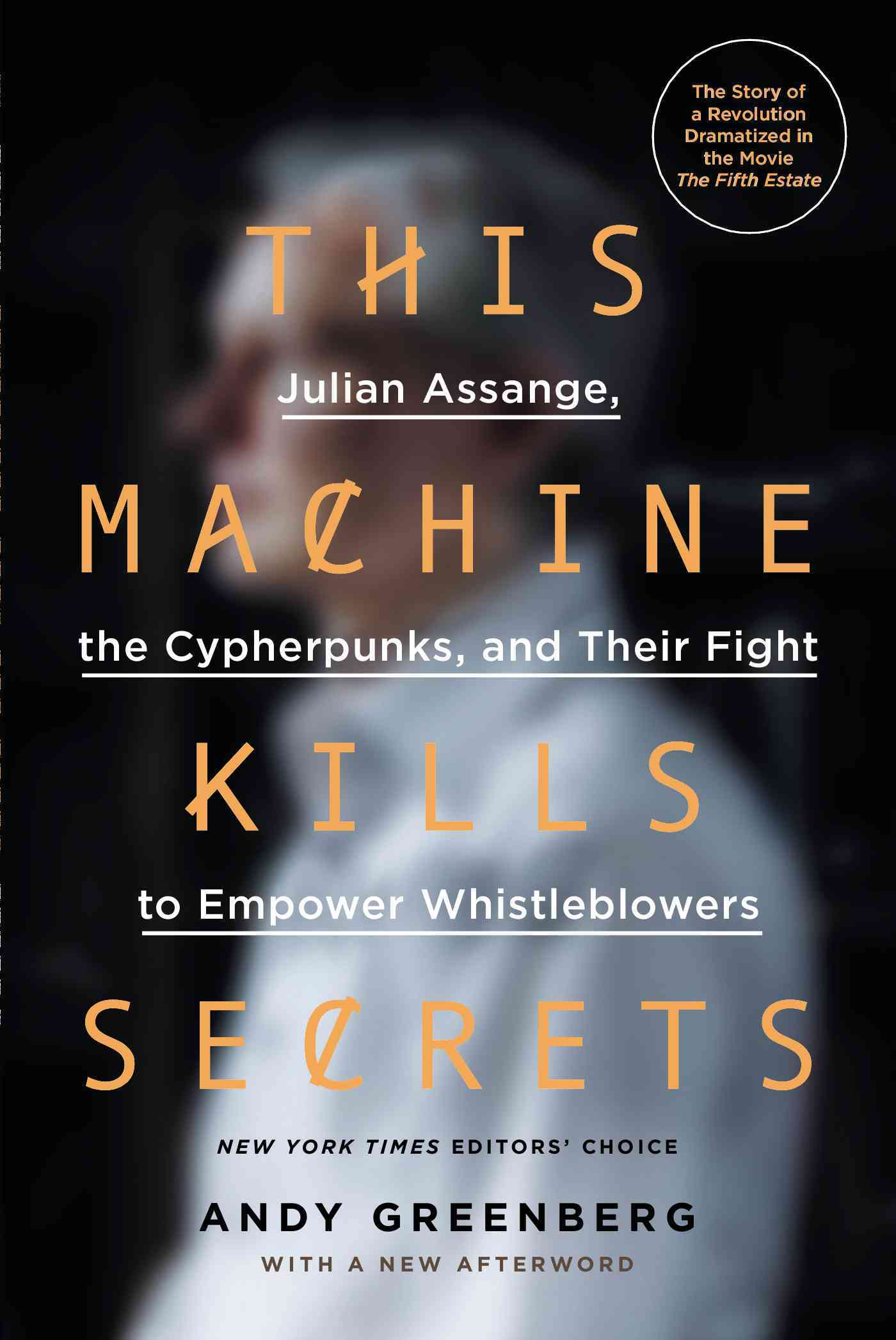 This Machine Kills Secrets By Greenberg, Andy