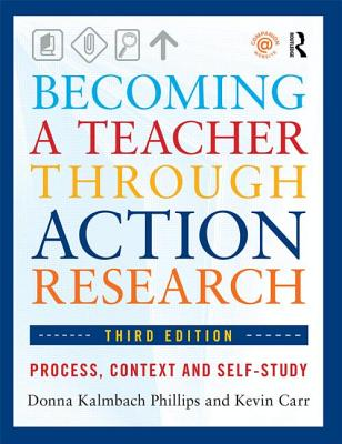 Becoming a Teacher Through Action Research By Phillips, Donna Kalmbach/ Carr, Kevin