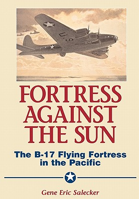 Da Capo Press Fortress Against the Sun: The B-17 Flying Fortress in the Pacific by Salecker, Gene Eric [Hardcover] at Sears.com